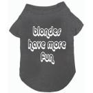 Blondes Have More Fun Pet T-Shirt | PrestigeProductsEast.com