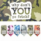 Why don't you go Fetch Screen Print Bandana | PrestigeProductsEast.com
